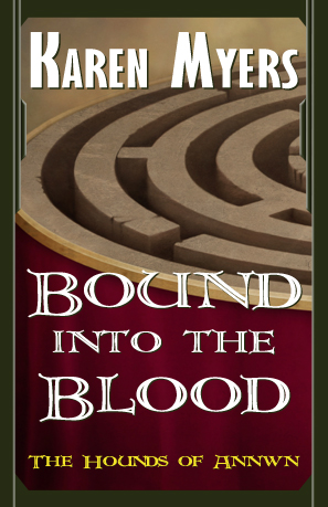 Image of Bound into the Blood, book 4 of The Hounds of Annwn fantasy series by Karen Myers