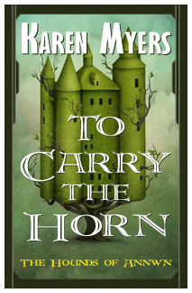 Image of To Carry the Horn, book 1 of The Hounds of Annwn fantasy series by Karen Myers